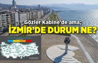 Gözler Kabine'de ama; İzmir'de durum ne?