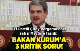 İYİ Partili Çıray Bergama'daki satışı Meclis'e taşıdı: Bakan Kurum'a 3 kritik soru!