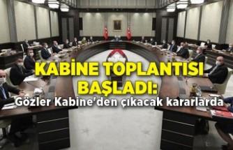 Kabine toplantısı başladı: Gözler Kabine'den çıkacak kararlarda