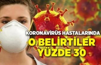 Koronavirüs hastalarında yüzde 30 oranında o belirtiler ortaya çıktı