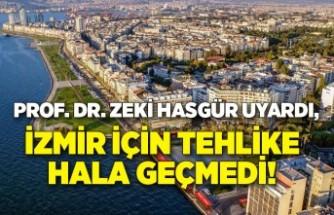 Prof. Dr. Zeki Hasgür uyardı, İzmir için tehlike hala geçmedi