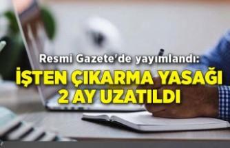 Resmi Gazete'de yayımlandı: İşten çıkarma yasağı 2 ay uzatıldı
