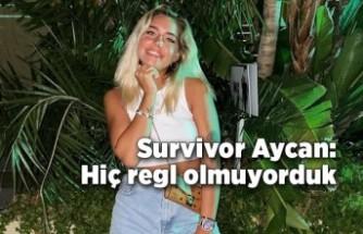Survivor Aycan: Hiç regl olmuyorduk