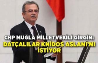 CHP Muğla Milletvekili Girgin: Datçalılar Knidos Aslanı'nı istiyor