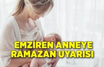 Emziren anneye Ramazan uyarısı