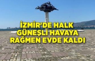 İzmir'de halk güneşli havaya rağmen evde kaldı