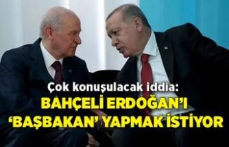 Çok konuşulacak iddia: Bahçeli Erdoğan'ı 'Başbakan' yapmak istiyor