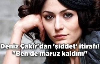 """Deniz Çakır'dan 'şiddet' itirafı! """"Ben de maruz kaldım"""""""