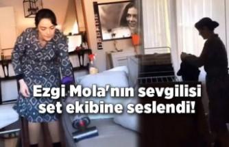 Ezgi Mola'nın ev temizliği! Sevgilisi Mustafa Aksakallı set ekibine seslendi