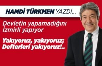 Hamdi Türkmen yazdı: Devletin yapamadığını İzmirli yapıyor
