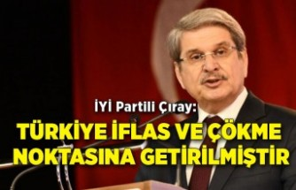 İYİ Partili Çıray: Türkiye iflas ve çökme noktasına getirilmiştir