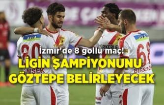 İzmir'de 8 gollü maç! Ligin şampiyonunu Göztepe belirleyecek