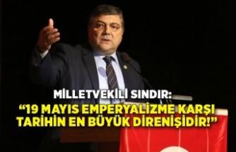 """Milletvekili Sındır: """"19 Mayıs emperyalizme karşı tarihin en büyük direnişidir!"""""""