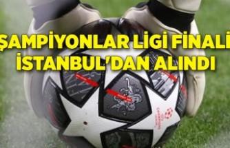 Şampiyonlar Ligi finali İstanbul'dan alındı