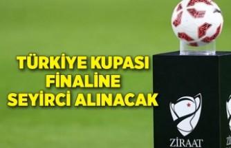 Türkiye Kupası finaline seyirci alınacak