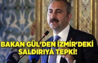 Bakan Gül'den İzmir'deki saldırıya tepki!