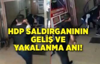 HDP saldırganının geliş ve yakalandığı anlar kameraya yansıdı