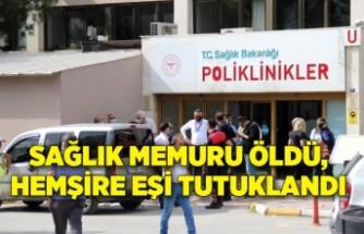 İzmir'de sağlık memuru öldü, hemşire eşi tutuklandı