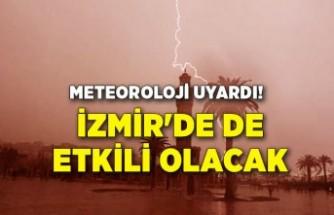 Meteoroloji uyardı! İzmir'de de etkili olacak