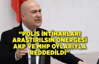 """""""Polis intiharları araştırılsın önergesi AKP ve MHP oylarıyla reddedildi"""""""