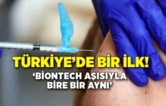 Türkiye'de bir ilk! 'BioNTech aşısıyla bire bir aynı'