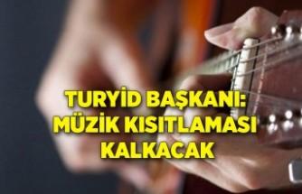 TURYİD Başkanı: Müzik kısıtlaması kalkacak