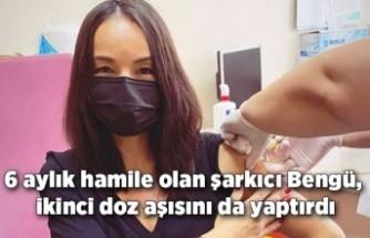 6 aylık hamile olan şarkıcı Bengü, ikinci doz aşısını da yaptırdı