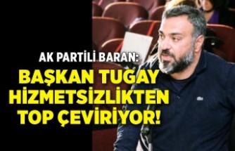AK Partili Baran: Başkan Tugay hizmetsizlikten top çeviriyor!