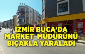 İzmir Buca'da market müdürünü bıçakla yaralayıp, kasiyeri kovaladı