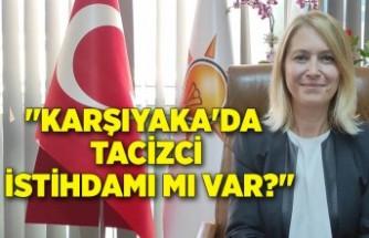 """""""Karşıyaka'da tacizci istihdamı mı var?"""""""