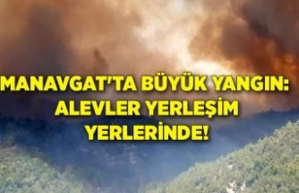 Manavgat'ta büyük yangın: Alevler yerleşim yerlerinde!