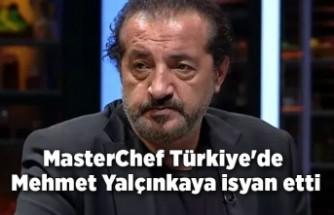 MasterChef Türkiye'de Mehmet Yalçınkaya isyan etti