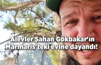 Alevler Şahan Gökbakar'ın Marmaris'teki evine dayandı!