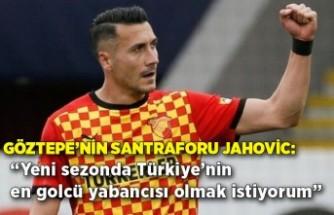 """Göztepe'nin santraforu Jahovic: """"Yeni sezonda Türkiye'nin en golcü yabancısı olmak istiyorum"""""""