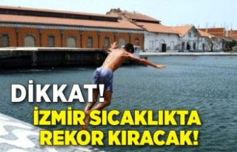 İzmir sıcaklıkta rekor kıracak!