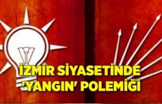 İzmir siyasetinde 'yangın' polemiği