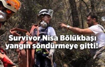 """Survivor Nisa Bölükbaşı yangın söndürmeye gitti! """"Alevler çok hızlı geliyor"""""""