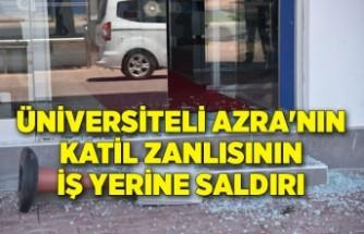 Üniversiteli Azra'nın katil zanlısının iş yerine saldırı