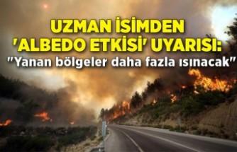 """Uzman isimden 'Albedo etkisi' uyarısı: """"Yanan bölgeler daha fazla ısınacak"""""""