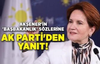 Akşener'in 'Başbakanlık' sözlerine AK Parti'den yanıt!