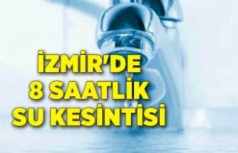 İzmir'de 8 saatlik su kesintisi
