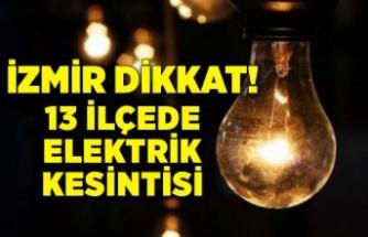 İzmir dikkat: 13 ilçede elektrik kesintisi!