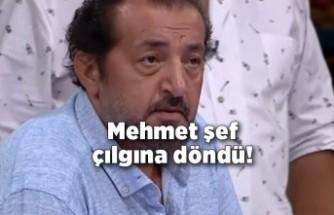 Mehmet şef çılgına döndü!