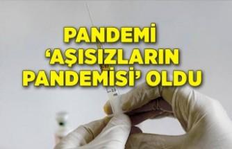 """""""Pandemi 'aşısızların pandemisi' posizyonuna evrildi"""""""