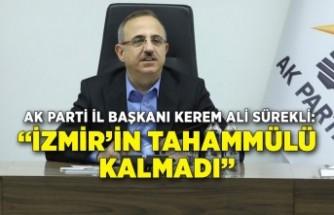 """AK Parti İl Başkanı Sürekli: """"İzmir'in tahammülü kalmadı"""""""
