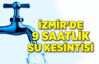 İzmir'de 9 saatlik su kesintisi