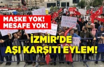 İzmir'de aşı karşıtı eylem! Maske, mesafe yok