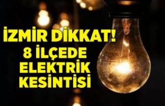 İzmir dikkat: 8 ilçede elektrik kesintisi!