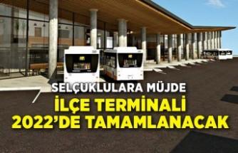 Selçuklulara müjde: İlçe terminali 2022'de tamamlanacak