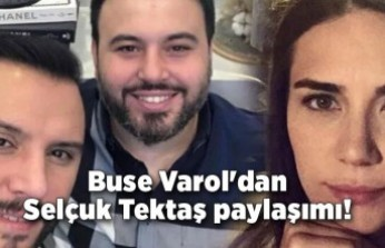 Buse Varol'dan Selçuk Tektaş paylaşımı!